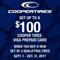 Buy a set of four (4) qualifying Cooper tires and get up to $100 Cooper Tires Visa Prepaid Card via mail-in rebate from September 1 to October 31, 2017.