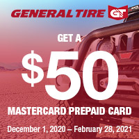 Purchase four (4) General Tire brand tires to receive a $50 Mastercard Prepaid Card after mail-in rebate or online submission.