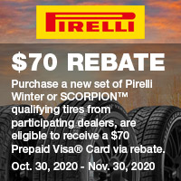 Customers who purchase a new set of Pirelli Winter or SCORPION™ qualifying tires from participating dealers between October 30th 2020 and November 30th 2020, are eligible to receive a $70 Prepaid Visa® Card via rebate.