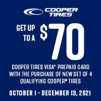 Get up to a $70 Visa Prepaid Card when you purchase a new set of four (4) qualifying Cooper Tires.