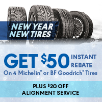 Get $50 Instant Rebate On 4 Michelin or BFGoodrich Tires. Get $20 Instant Rebate on all other tire sets (quantity of 4). Plus $20 Off Alignment Service.