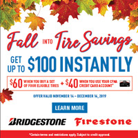 Get up to a $100 Instant Rebate with an eligible purchase of Bridgestone or Firestone tires.  <small>Get a sixty dollars instant rebate when you buy four eligible Bridgestone or Firestone tires,  plus increase your reward to one-hundred dollars when you use your new or existing CFNA credit card account.  Offer ends December 14th. Subject to credit approval. See Store for Details.</small>