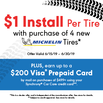 $1 Install Per Tire with Purchase of 4 New Michelin® Tires* . PLUS, earn up to a $200 Visa® Prepaid Card by mail with a purchase of $499+ using your Synchrony® Car Care credit card**.