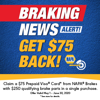 Braking News Alert! Claim a $75 Prepaid Visa® Card* from NAPA® Brakes with $250 qualifying brake parts in a single purchase between May 1 – June 30, 2020. See store for details.