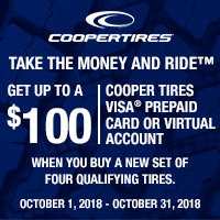 Buy a set of four (4) qualifying Cooper tires and get up to $100 Cooper Tires Visa Prepaid Card via mail-in rebate from October 1-31, 2018.