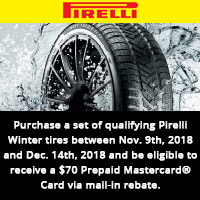 Buy 4 qualifying Pirelli Winter tires from November 9, 2018 and December 14, 2018 and get a $70 Prepaid Mastercard® Card via mail-in rebate.
