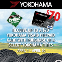 Buy 4 select Yokohama tires from April 1-30, 2018 and get up to $70 Yokohama Visa® Prepaid Card.