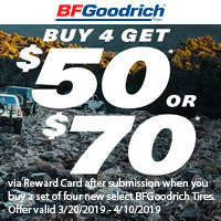 Buy 4 get $50 or $70 via Reward Card after submission when you buy a set of four new select BFGoodrich tires.