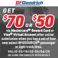 Get $70 or $50 via Mastercard® Reward Card or Visa® Virtual Account when you buy a set of four new select BFGoodrich® passenger or light truck tires.