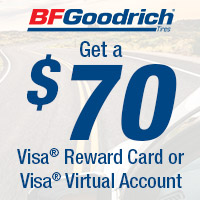 Get a $70 Visa® Reward Card1 or Visa® Virtual Account2 after online submission* with the purchase of four new select BFGoodrich® Advantage Control™ or Advantage™ T/A® Sport tires.