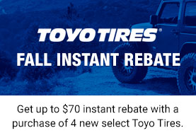 Get up to 70% instant rebate with a purchase of 4 new select Toyo Tires